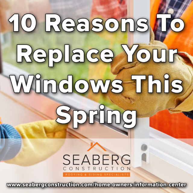 10 Reasons to Replace Your Windows This Spring