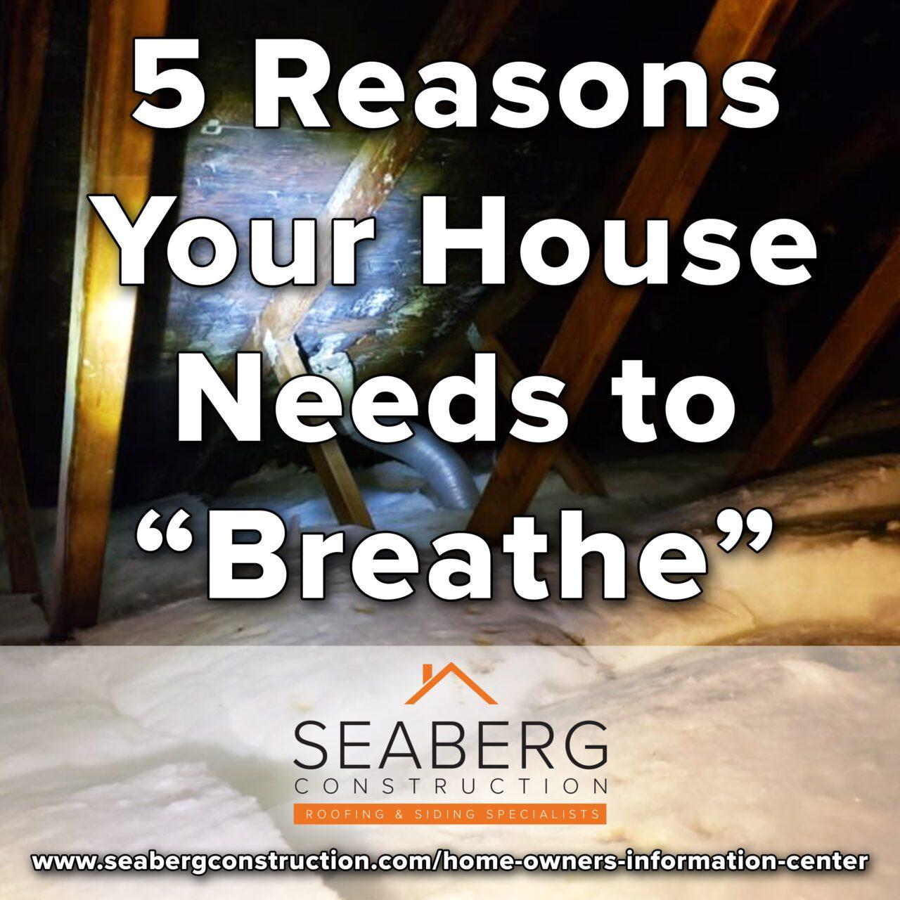 https://www.seabergconstruction.com/wp-content/uploads/2021/07/SeabergConstructionBlog_5ReasonsWhyYourHouseNeedstoBreathe-1280x1280.jpg